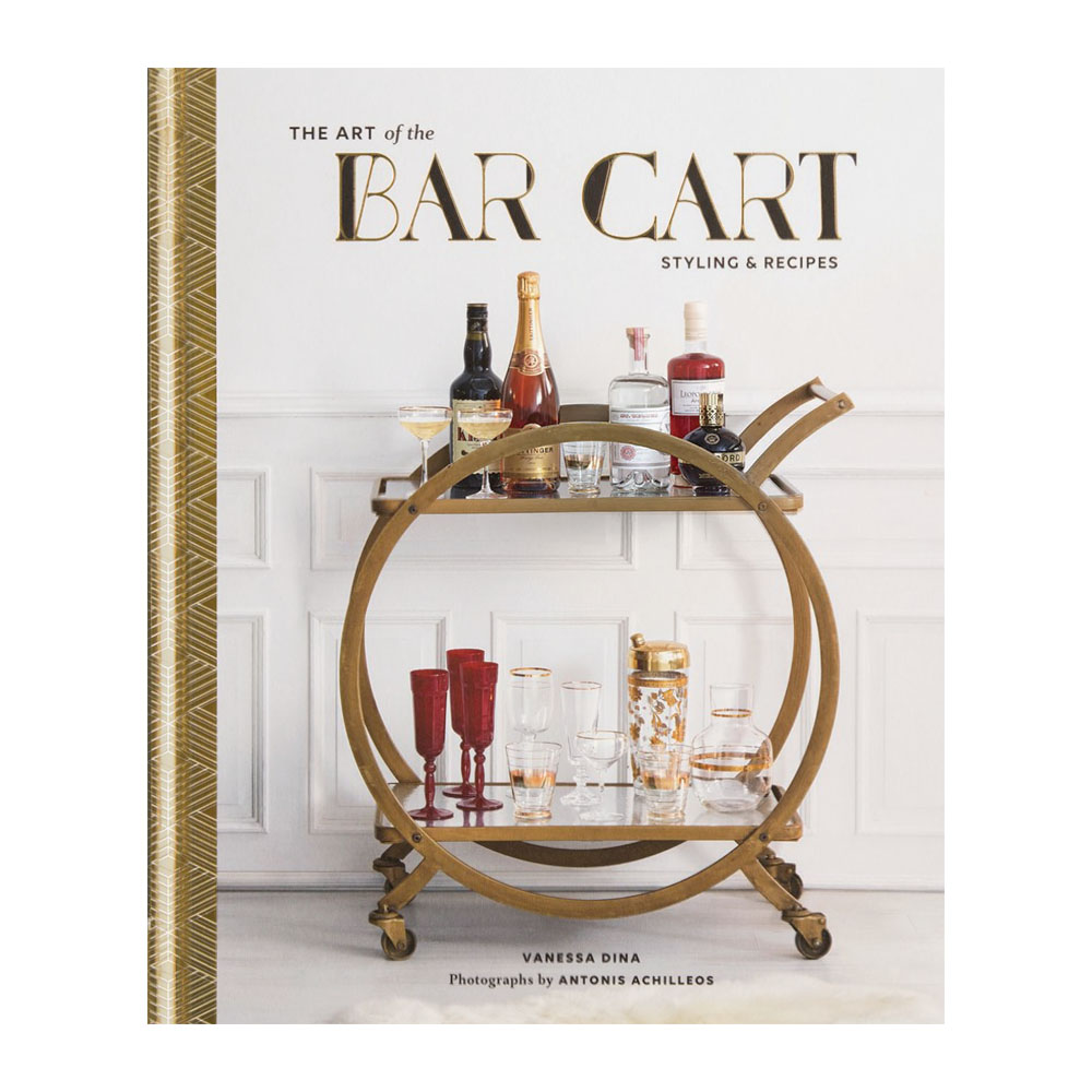 The Art of the Bar Cart: Styling & Recipes by Vanessa Dina